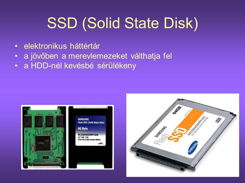 SSD (Solid State Disk) •elektronikus háttértár •a jövőben a merevlemezeket válthatja fel •a HDD-nél kevésbé sérülékeny