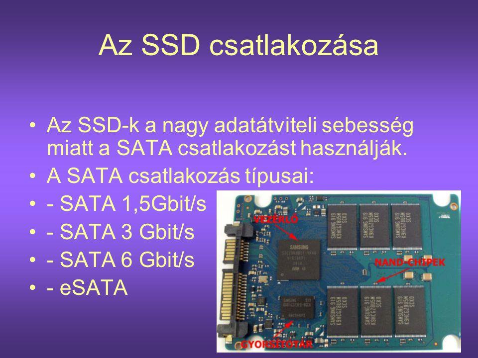 Az SSD csatlakozása •Az SSD-k a nagy adatátviteli sebesség miatt a SATA csatlakozást használják. •A SATA csatlakozás típusai: •- SATA 1,5Gbit/s •- SAT
