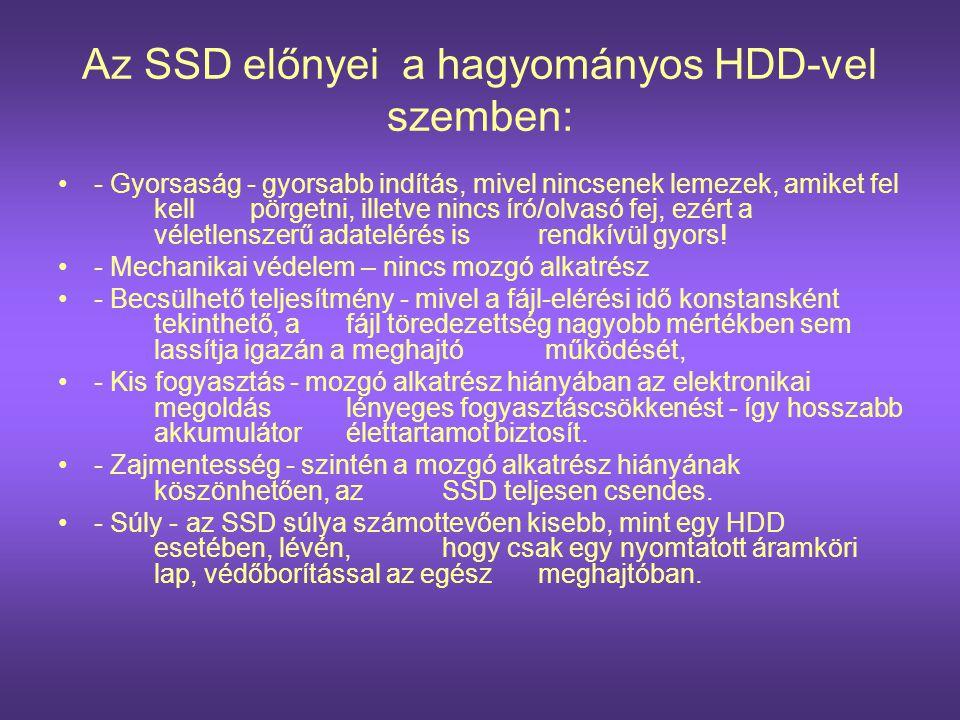 Az SSD előnyei a hagyományos HDD-vel szemben: •- Gyorsaság - gyorsabb indítás, mivel nincsenek lemezek, amiket fel kell pörgetni, illetve nincs író/ol