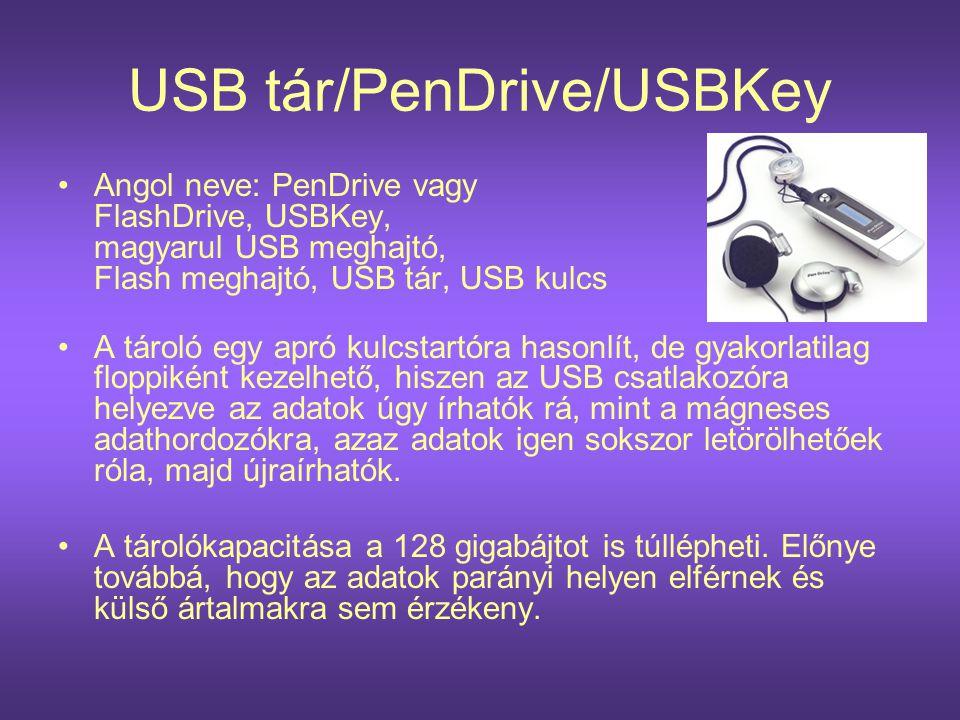 USB tár/PenDrive/USBKey •Angol neve: PenDrive vagy FlashDrive, USBKey, magyarul USB meghajtó, Flash meghajtó, USB tár, USB kulcs •A tároló egy apró ku