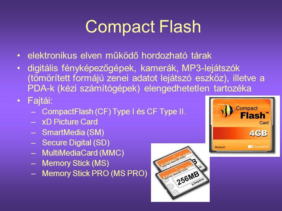 Compact Flash •elektronikus elven működő hordozható tárak •digitális fényképezőgépek, kamerák, MP3-lejátszók (tömörített formájú zenei adatot lejátszó