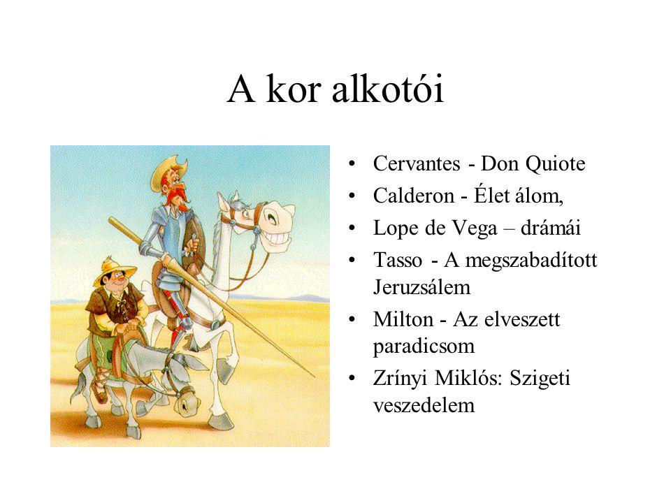 A kor alkotói •Cervantes - Don Quiote •Calderon - Élet álom, •Lope de Vega – drámái •Tasso - A megszabadított Jeruzsálem •Milton - Az elveszett paradi