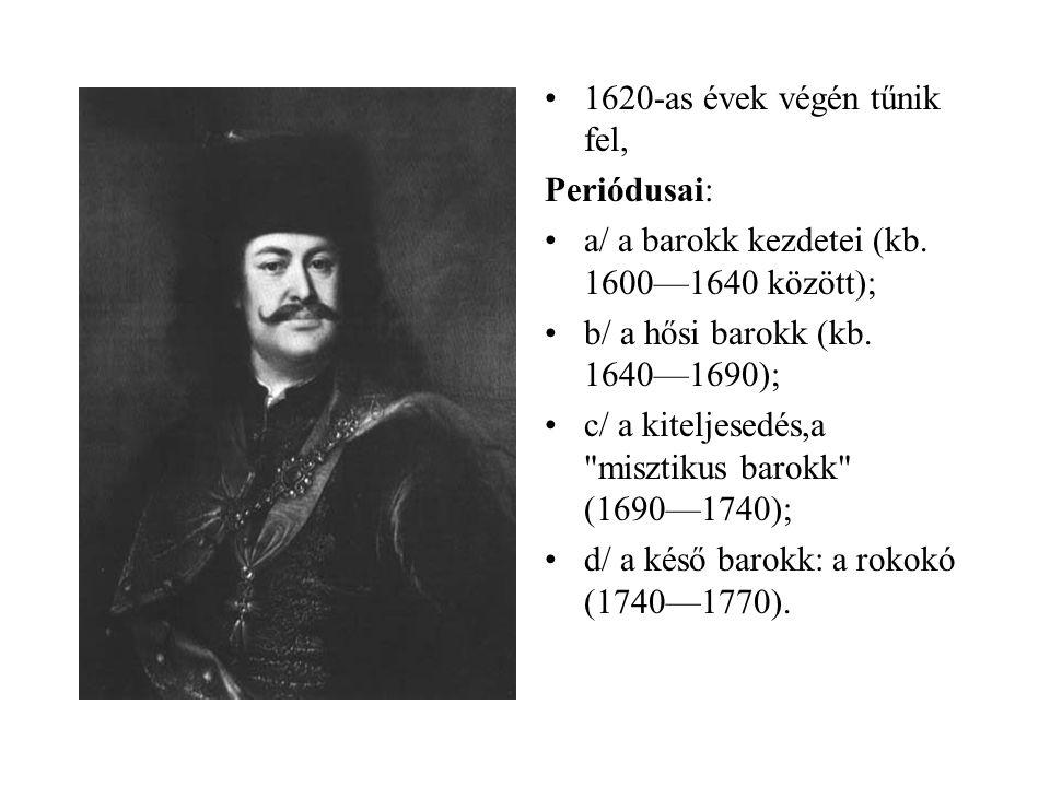 •1620-as évek végén tűnik fel, Periódusai: •a/ a barokk kezdetei (kb. 1600—1640 között); •b/ a hősi barokk (kb. 1640—1690); •c/ a kiteljesedés,a