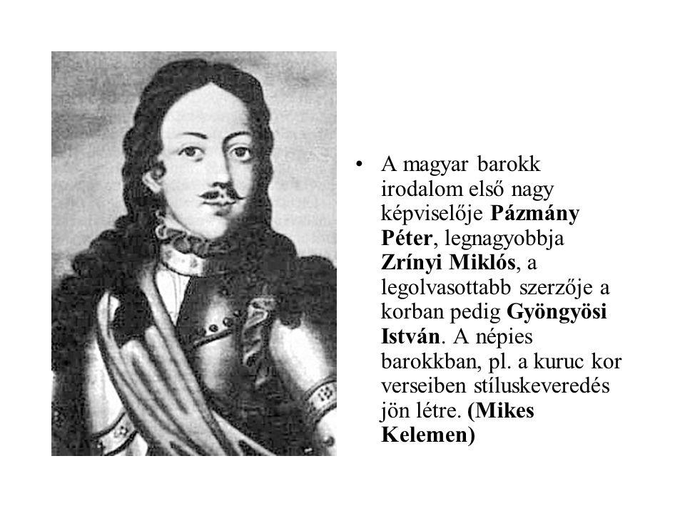 •A magyar barokk irodalom első nagy képviselője Pázmány Péter, legnagyobbja Zrínyi Miklós, a legolvasottabb szerzője a korban pedig Gyöngyösi István.