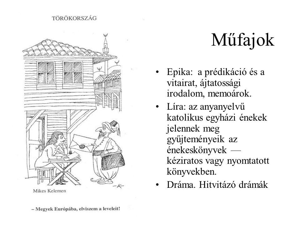 Műfajok •Epika: a prédikáció és a vitairat, ájtatossági irodalom, memoárok. •Líra: az anyanyelvű katolikus egyházi énekek jelennek meg gyűjteményeik a
