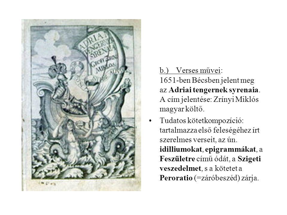 b.) Verses művei: 1651-ben Bécsben jelent meg az Adriai tengernek syrenaia. A cím jelentése: Zrínyi Miklós magyar költő. •Tudatos kötetkompozíció: tar