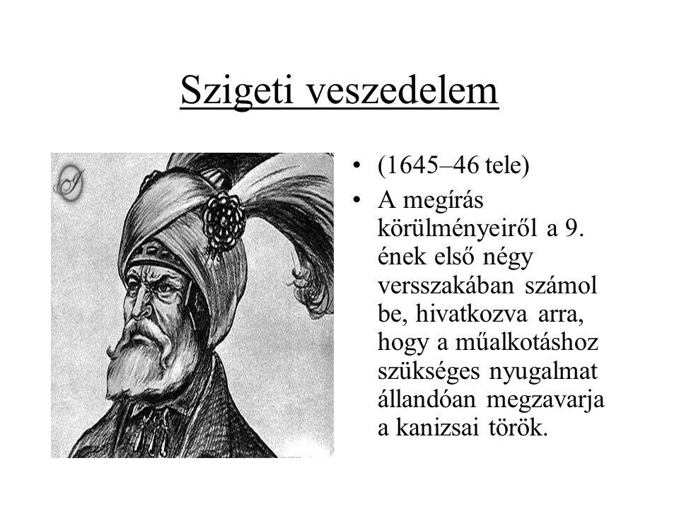 Szigeti veszedelem •(1645–46 tele) •A megírás körülményeiről a 9. ének első négy versszakában számol be, hivatkozva arra, hogy a műalkotáshoz szüksége