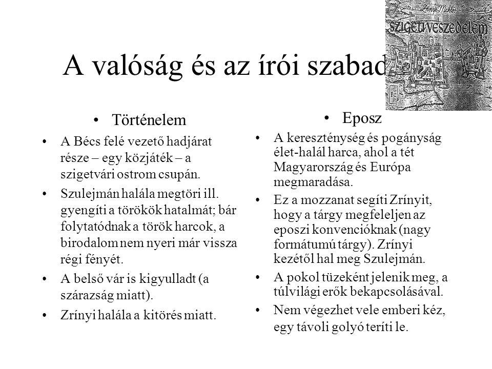A valóság és az írói szabadság •Történelem •A Bécs felé vezető hadjárat része – egy közjáték – a szigetvári ostrom csupán. •Szulejmán halála megtöri i