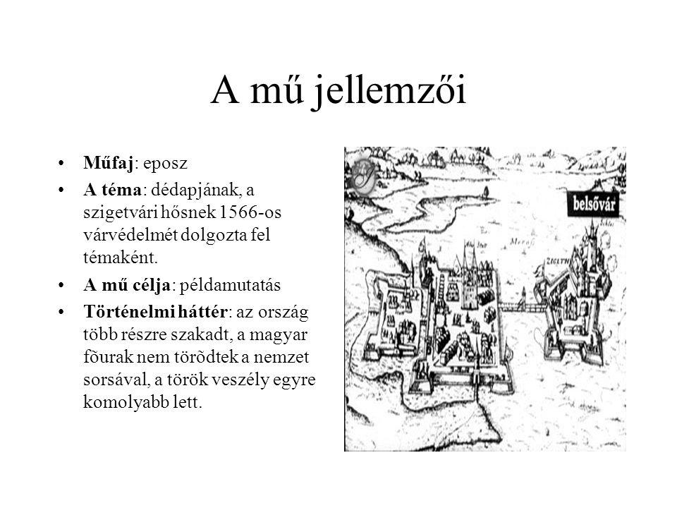 A mű jellemzői •Műfaj: eposz •A téma: dédapjának, a szigetvári hősnek 1566-os várvédelmét dolgozta fel témaként. •A mű célja: példamutatás •Történelmi