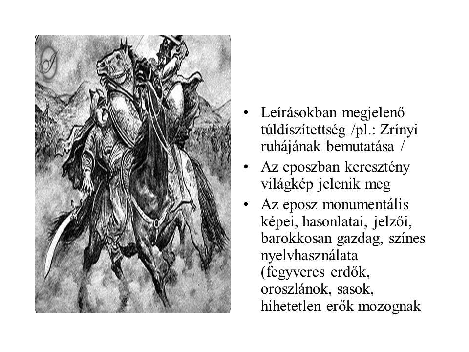 •Leírásokban megjelenő túldíszítettség /pl.: Zrínyi ruhájának bemutatása / •Az eposzban keresztény világkép jelenik meg •Az eposz monumentális képei,