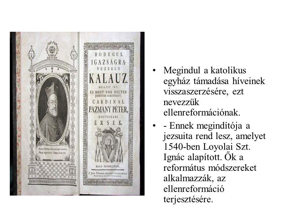 •Megindul a katolikus egyház támadása híveinek visszaszerzésére, ezt nevezzük ellenreformációnak. •- Ennek megindítója a jezsuita rend lesz, amelyet 1