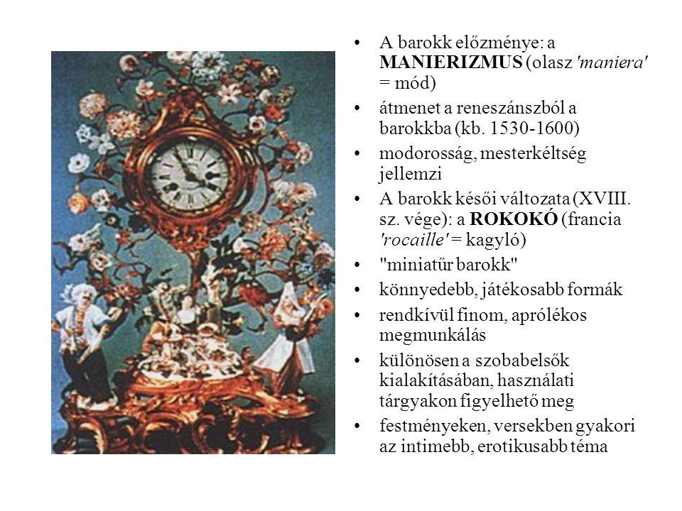 •A barokk előzménye: a MANIERIZMUS (olasz 'maniera' = mód) •átmenet a reneszánszból a barokkba (kb. 1530-1600) •modorosság, mesterkéltség jellemzi •A
