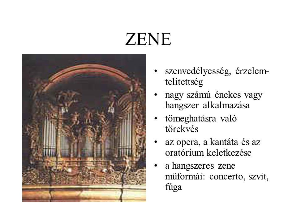 ZENE •szenvedélyesség, érzelem telítettség •nagy számú énekes vagy hangszer alkalmazása •tömeghatásra való törekvés •az opera, a kantáta és az oratór