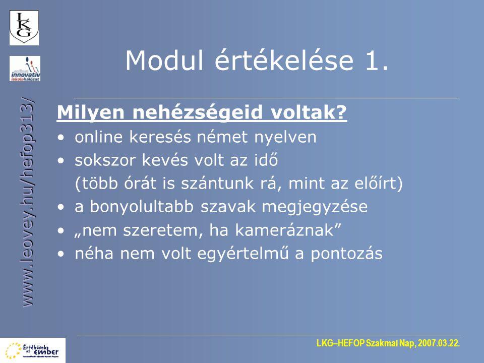 LKG–HEFOP Szakmai Nap, 2007.03.22. www.leovey.hu/hefop313 / Modul értékelése 1. Milyen nehézségeid voltak? •online keresés német nyelven •sokszor kevé