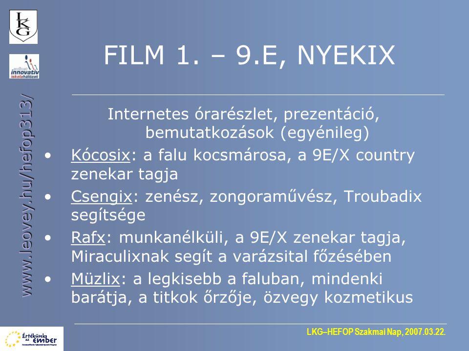 LKG–HEFOP Szakmai Nap, 2007.03.22. www.leovey.hu/hefop313 / FILM 1. – 9.E, NYEKIX Internetes órarészlet, prezentáció, bemutatkozások (egyénileg) •Kóco