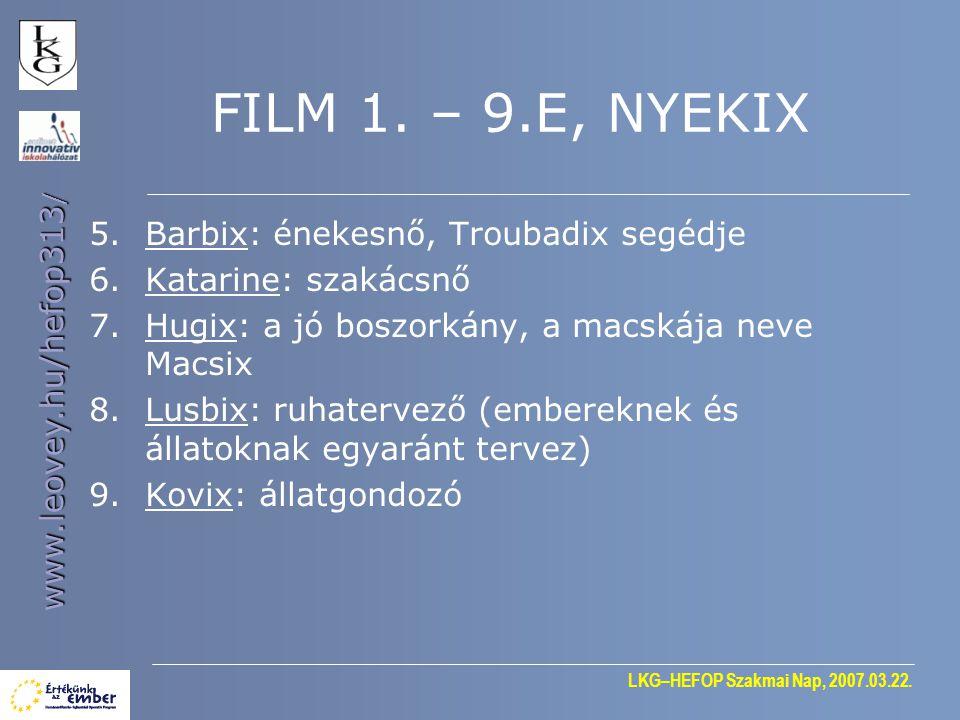 LKG–HEFOP Szakmai Nap, 2007.03.22. www.leovey.hu/hefop313 / FILM 1. – 9.E, NYEKIX 5.Barbix: énekesnő, Troubadix segédje 6.Katarine: szakácsnő 7.Hugix: