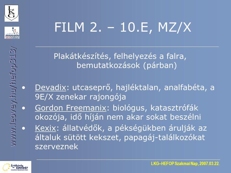 LKG–HEFOP Szakmai Nap, 2007.03.22. www.leovey.hu/hefop313 / FILM 2. – 10.E, MZ/X Plakátkészítés, felhelyezés a falra, bemutatkozások (párban) •Devadix