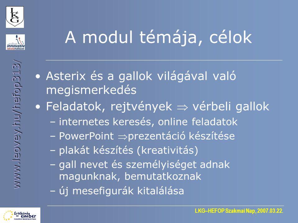 LKG–HEFOP Szakmai Nap, 2007.03.22. www.leovey.hu/hefop313 / A modul témája, célok •Asterix és a gallok világával való megismerkedés •Feladatok, rejtvé