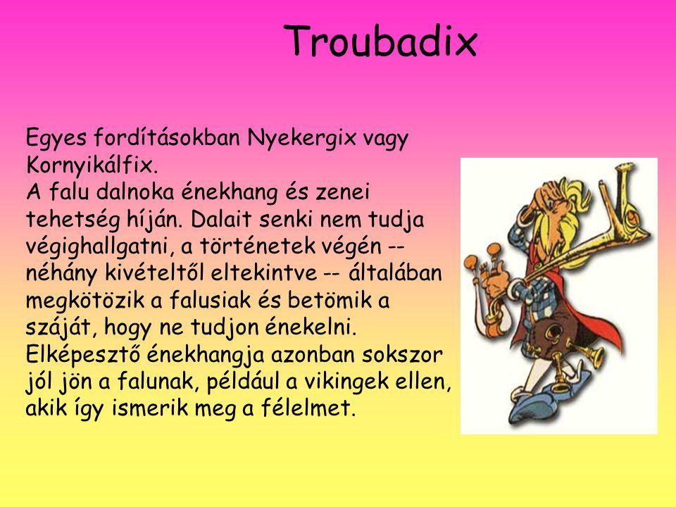 Egyes fordításokban Nyekergix vagy Kornyikálfix. A falu dalnoka énekhang és zenei tehetség híján. Dalait senki nem tudja végighallgatni, a történetek