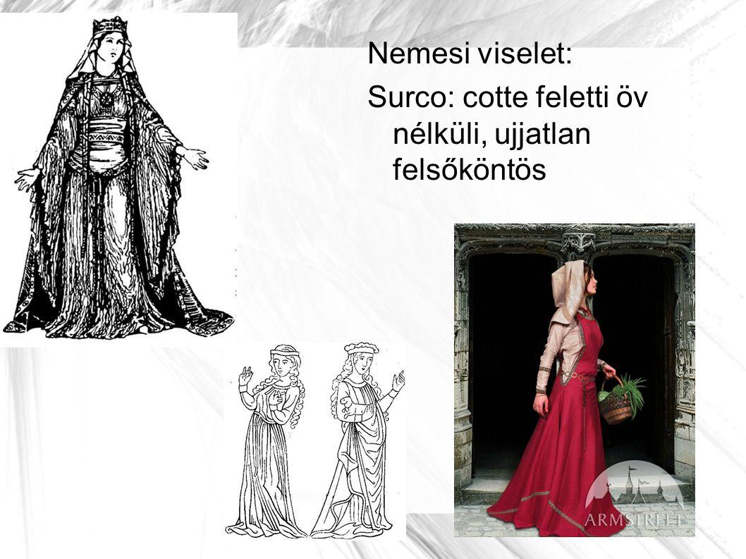  Gótika (1250-1500) Földig érő vászoning, ujjak hosszúak, szűkek.