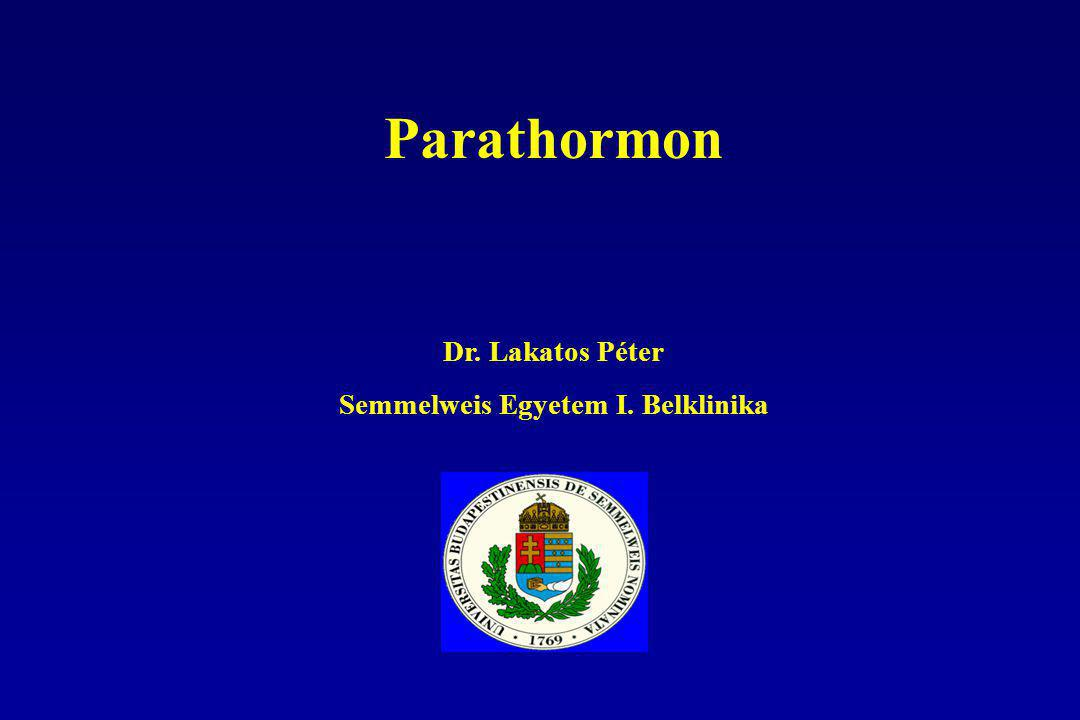 Parathormon Dr. Lakatos Péter Semmelweis Egyetem I. Belklinika