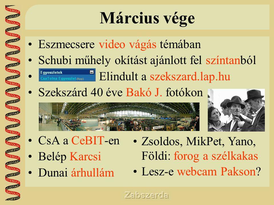 Március vége •Eszmecsere video vágás témában •Schubi műhely okítást ajánlott fel színtanból • Elindult a szekszard.lap.hu •Szekszárd 40 éve Bakó J.