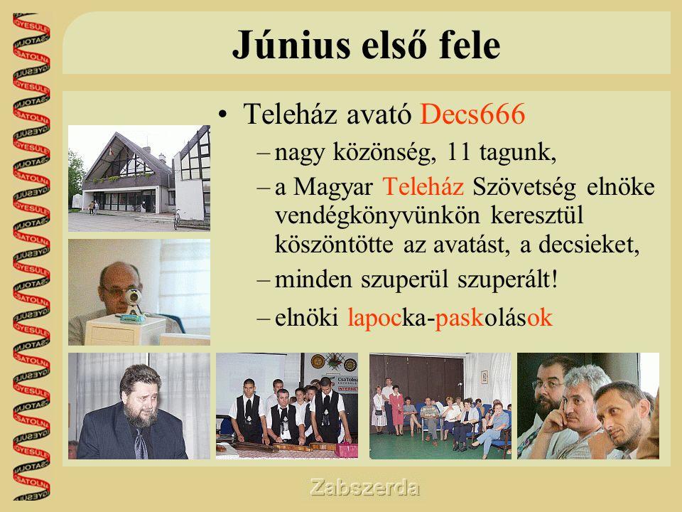Június első fele •Teleház avató Decs666 –nagy közönség, 11 tagunk, –a Magyar Teleház Szövetség elnöke vendégkönyvünkön keresztül köszöntötte az avatást, a decsieket, –minden szuperül szuperált.