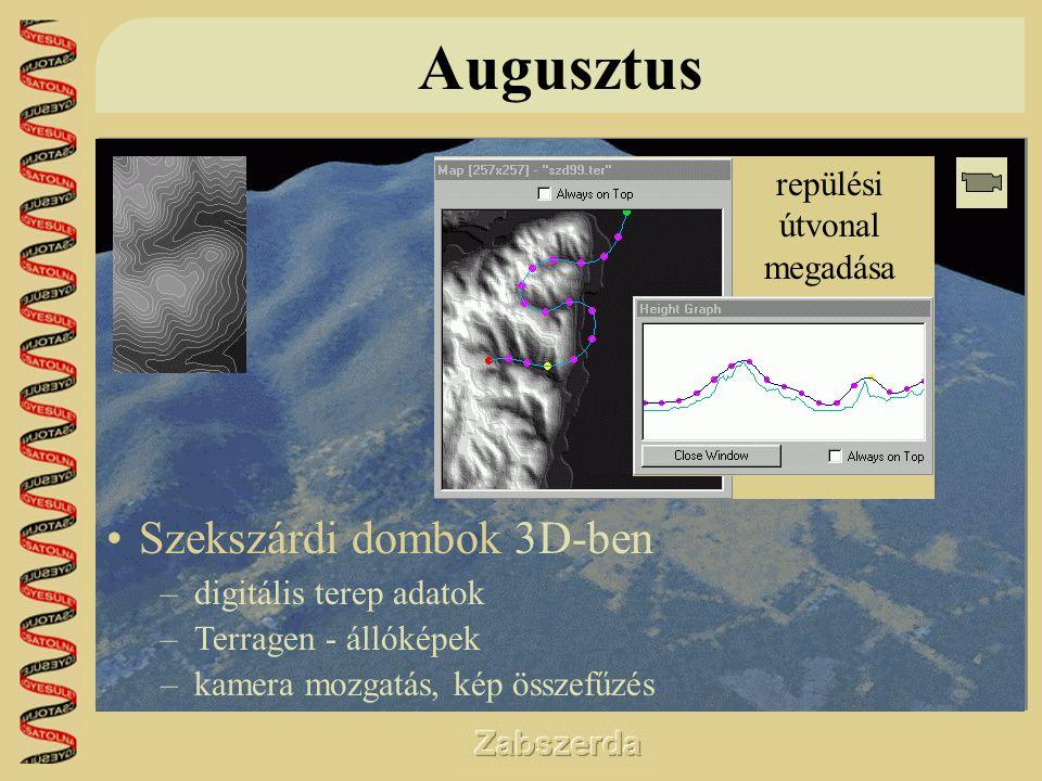 Augusztus •Szekszárdi dombok 3D-ben –digitális terep adatok –Terragen - állóképek –kamera mozgatás, kép összefűzés •Szekszárdi dombok 3D-ben –digitális terep adatok –Terragen - állóképek –kamera mozgatás, kép összefűzés repülési útvonal megadása