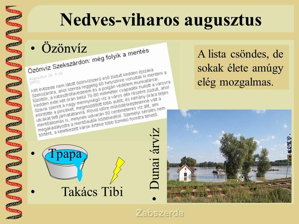Nedves-viharos augusztus •Özönvíz • Tpapa • Takács Tibi • Dunai árvíz A lista csöndes, de sokak élete amúgy elég mozgalmas.