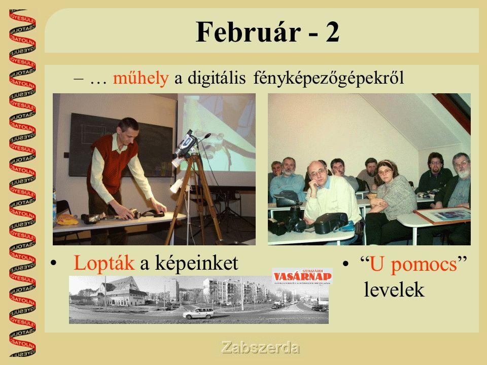 Február - 2 –… műhely a digitális fényképezőgépekről • Lopták a képeinket • U pomocs levelek