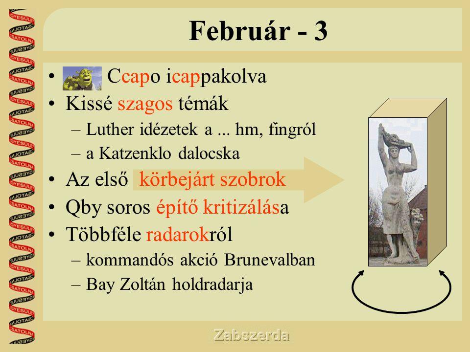 Február - 3 • Ccapo icappakolva •Kissé szagos témák –Luther idézetek a...