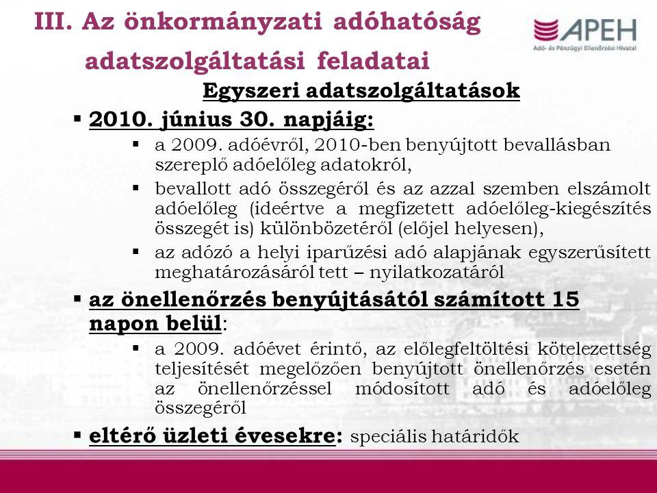 Egyszeri adatszolgáltatások  2010. június 30. napjáig:  a 2009. adóévről, 2010-ben benyújtott bevallásban szereplő adóelőleg adatokról,  bevallott