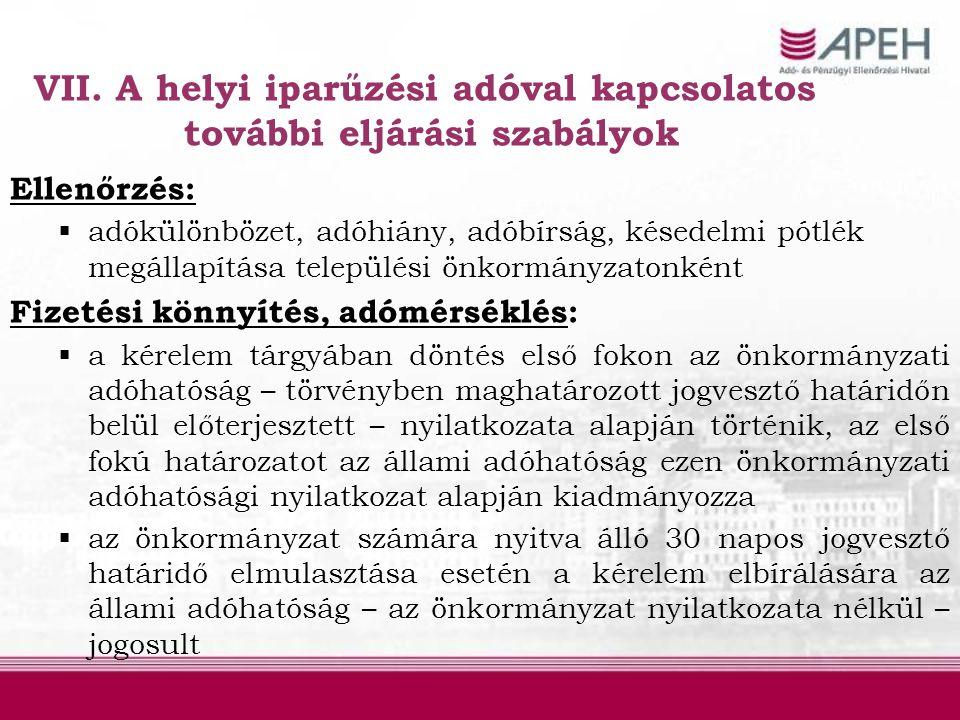 VII. A helyi iparűzési adóval kapcsolatos további eljárási szabályok Ellenőrzés:  adókülönbözet, adóhiány, adóbírság, késedelmi pótlék megállapítása