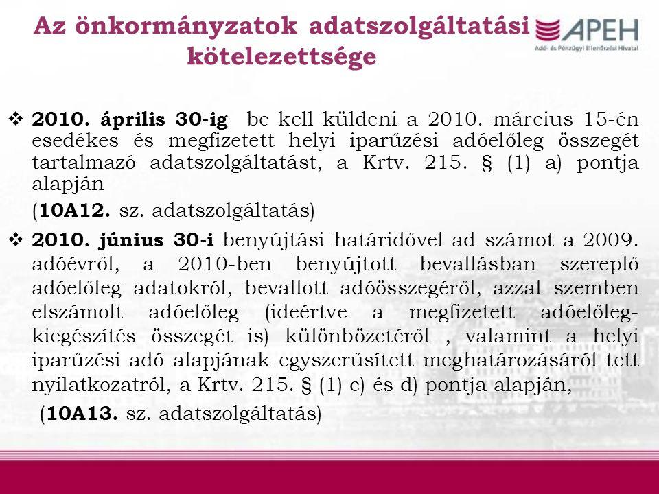 Az önkormányzatok adatszolgáltatási kötelezettsége  2010. április 30-ig be kell küldeni a 2010. március 15-én esedékes és megfizetett helyi iparűzési
