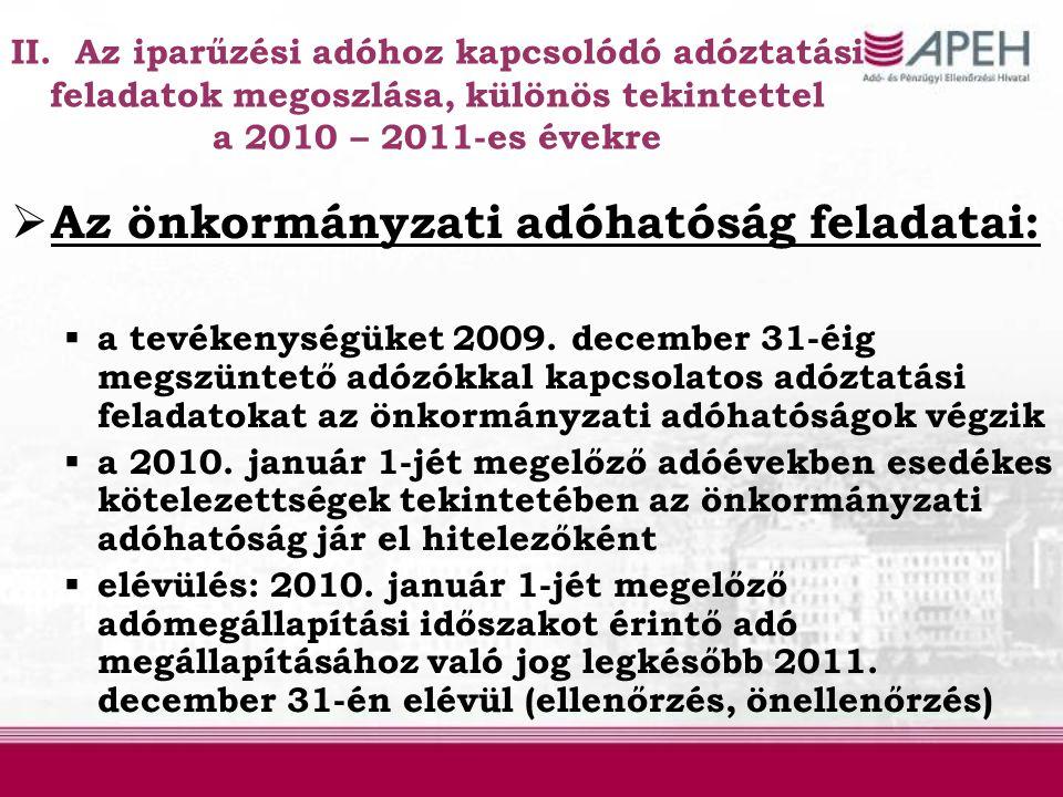  Az önkormányzati adóhatóság feladatai:  a tevékenységüket 2009. december 31-éig megszüntető adózókkal kapcsolatos adóztatási feladatokat az önkormá
