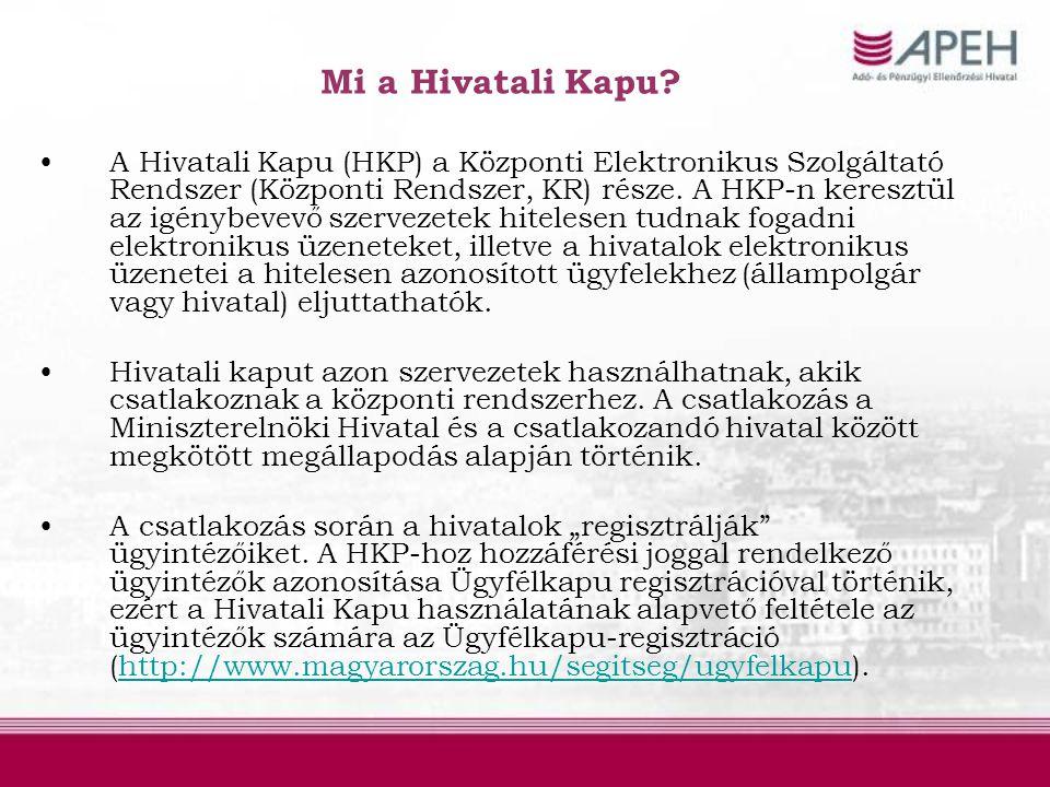 Mi a Hivatali Kapu? •A Hivatali Kapu (HKP) a Központi Elektronikus Szolgáltató Rendszer (Központi Rendszer, KR) része. A HKP-n keresztül az igénybevev