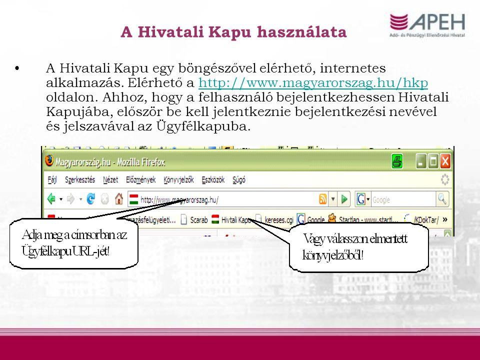 A Hivatali Kapu használata •A Hivatali Kapu egy böngészővel elérhető, internetes alkalmazás. Elérhető a http://www.magyarorszag.hu/hkp oldalon. Ahhoz,