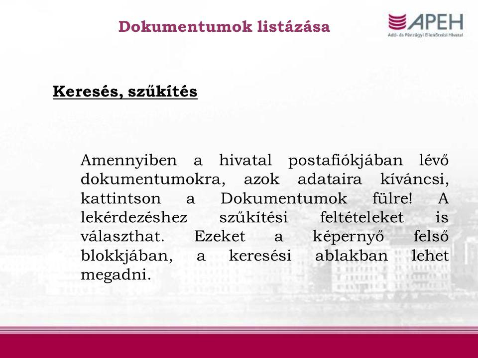 Dokumentumok listázása Keresés, szűkítés Amennyiben a hivatal postafiókjában lévő dokumentumokra, azok adataira kíváncsi, kattintson a Dokumentumok fü