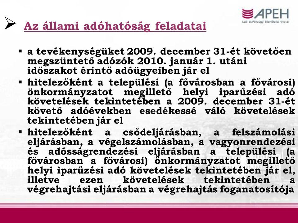  Az adózók kötelezettségeit érintő változások  bejelentési kötelezettség:  adókötelezettség keletkezése illetve megszűnése (15 napon belül)  az iparűzési tevékenységet ideiglenes, alkalmi jelleggel folytató adózó adóköteles tevékenységének megkezdése előtt, de legkésőbb a tevékenység megkezdésének napján  bevallási kötelezettség  2009.