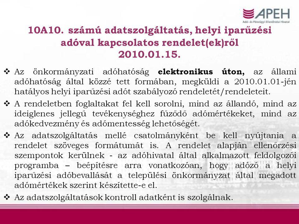 10A10. számú adatszolgáltatás, helyi iparűzési adóval kapcsolatos rendelet(ek)ről 2010.01.15.  Az önkormányzati adóhatóság elektronikus úton, az álla