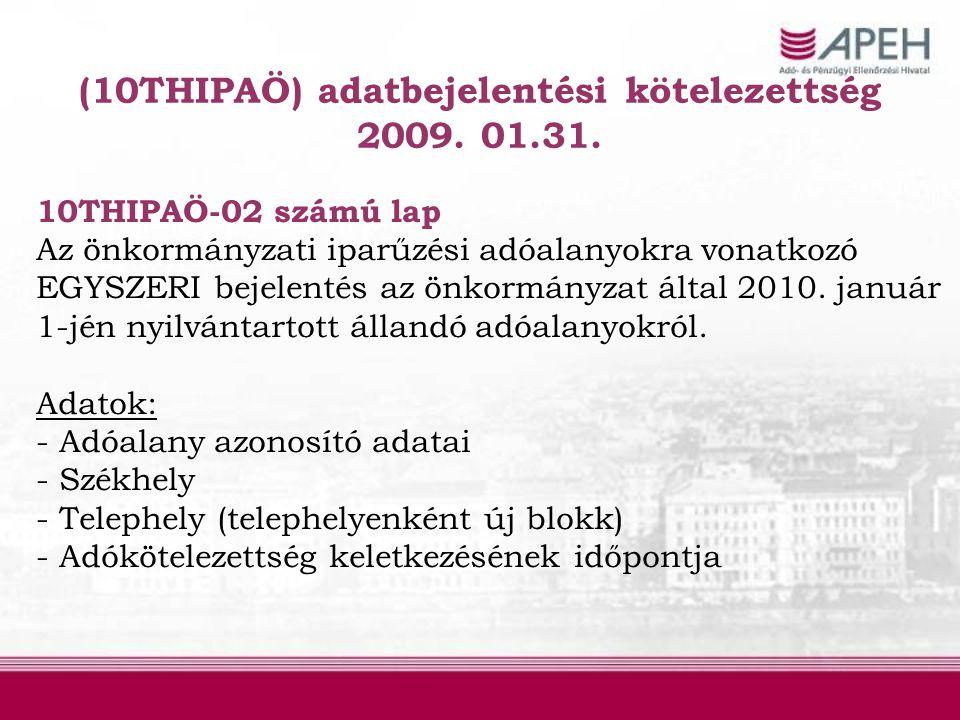 (10THIPAÖ) adatbejelentési kötelezettség 2009. 01.31. 10THIPAÖ-02 számú lap Az önkormányzati iparűzési adóalanyokra vonatkozó EGYSZERI bejelentés az ö