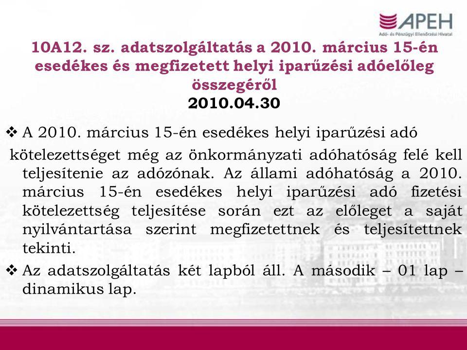 10A12. sz. adatszolgáltatás a 2010. március 15-én esedékes és megfizetett helyi iparűzési adóelőleg összegéről 2010.04.30  A 2010. március 15-én esed