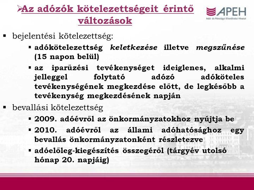 Az adózók kötelezettségeit érintő változások  bejelentési kötelezettség:  adókötelezettség keletkezése illetve megszűnése (15 napon belül)  az ip