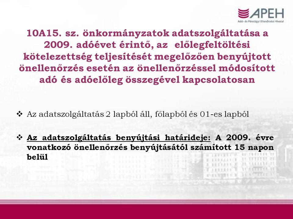 10A15. sz. önkormányzatok adatszolgáltatása a 2009. adóévet érintő, az előlegfeltöltési kötelezettség teljesítését megelőzően benyújtott önellenőrzés