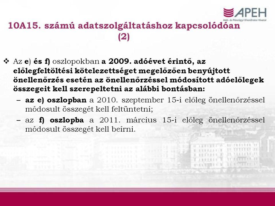 10A15. számú adatszolgáltatáshoz kapcsolódóan (2)  Az e ) és f) oszlopokban a 2009. adóévet érintő, az előlegfeltöltési kötelezettséget megelőzően be