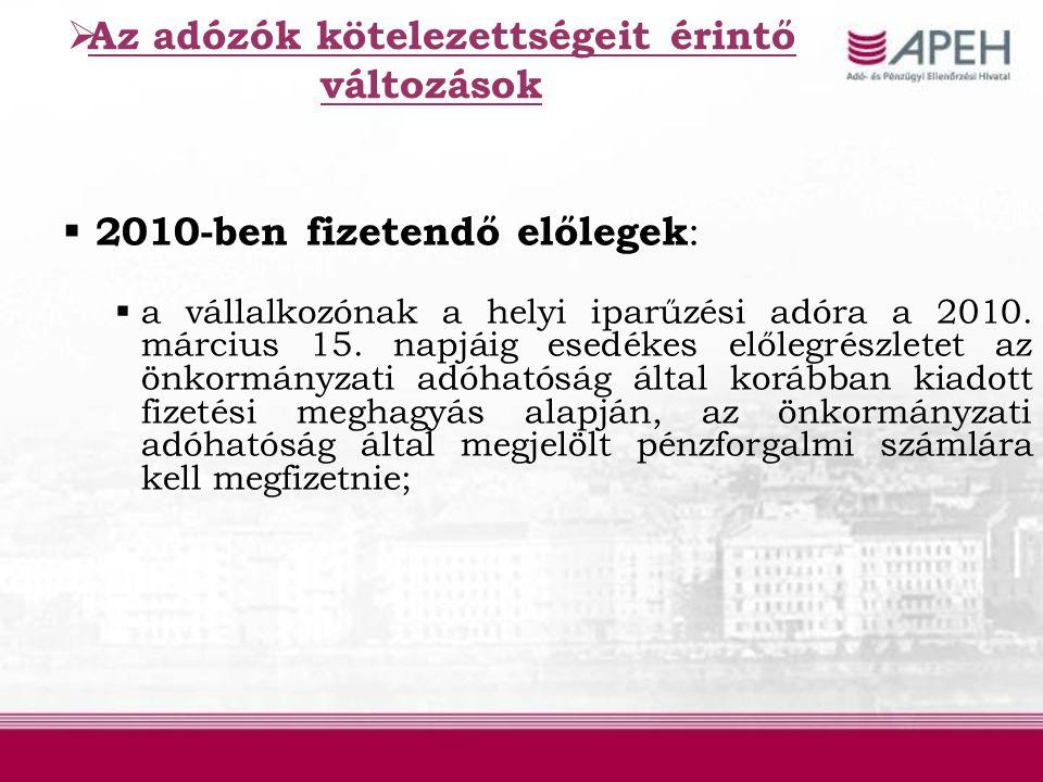  2010-ben fizetendő előlegek :  a vállalkozónak a helyi iparűzési adóra a 2010. március 15. napjáig esedékes előlegrészletet az önkormányzati adóhat