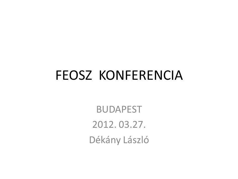 FEOSZ KONFERENCIA BUDAPEST 2012. 03.27. Dékány László