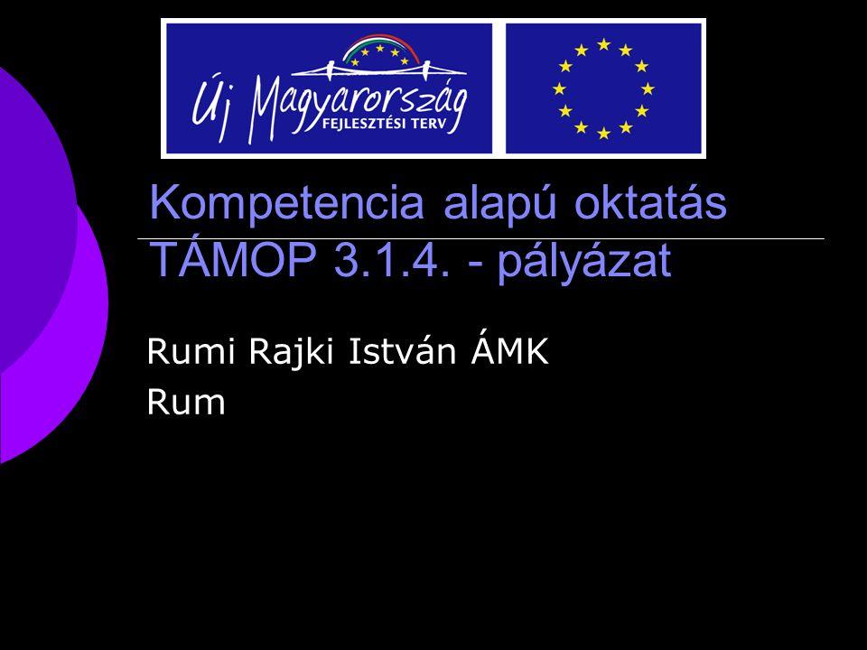 Kompetencia alapú oktatás TÁMOP 3.1.4. - pályázat Rumi Rajki István ÁMK Rum