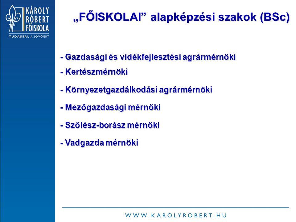 """""""FŐISKOLAI alapképzési szakok (BSc) - Gazdasági és vidékfejlesztési agrármérnöki - Kertészmérnöki - Környezetgazdálkodási agrármérnöki - Mezőgazdasági mérnöki - Szőlész-borász mérnöki - Vadgazda mérnöki"""