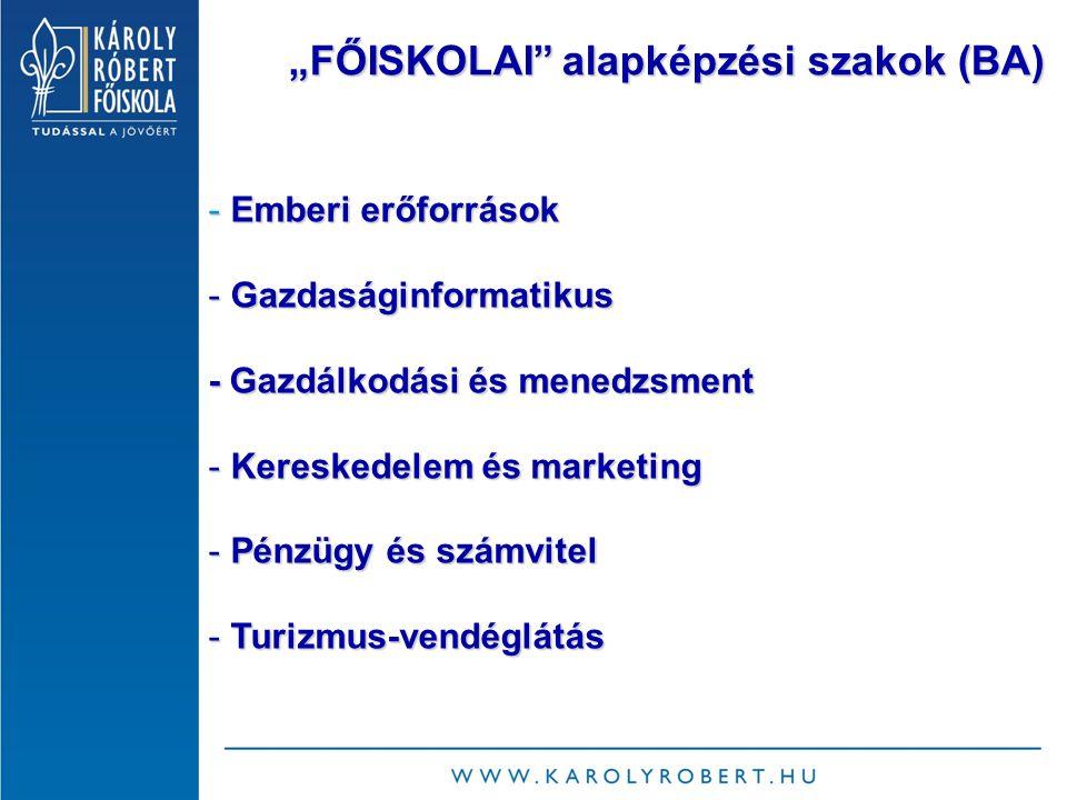 """""""FŐISKOLAI alapképzési szakok (BA) """"FŐISKOLAI alapképzési szakok (BA) - Emberi erőforrások - Gazdaságinformatikus - Gazdálkodási és menedzsment - Kereskedelem és marketing - Pénzügy és számvitel - Turizmus-vendéglátás"""